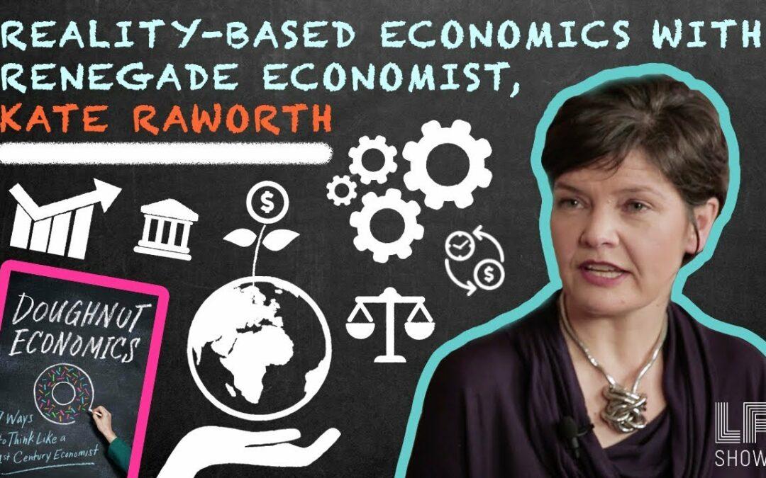 Reality-based Economics with Renegade Economist, Kate Raworth