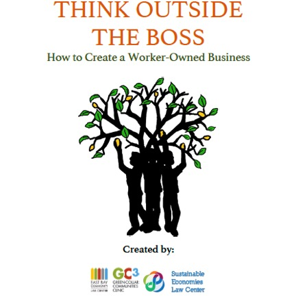 Learning to Think Outside the Boss: An Introductory Workshop on the Legal Nuts and Bolts of Starting a Worker Cooperative