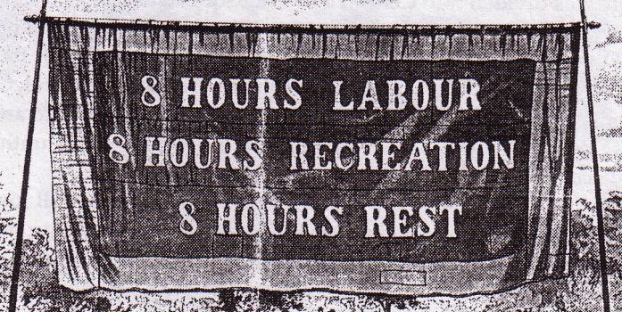 "Newsprint drawing of a large banner, reading ""8 hours labour, 8 hours recreation, 8 hours rest"""