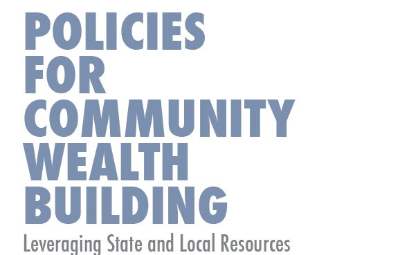 Policies for Community Wealth Building: Leveraging State and Local Resources